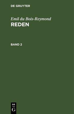 Emil du Bois-Reymond: Reden / Emil du Bois-Reymond: Reden. Band 2 von Bois-Reymond,  Emil du