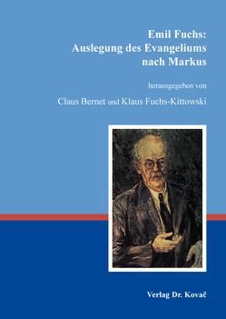 Emil Fuchs: Auslegung des Evangeliums nach Markus von Bernet,  Claus, Fuchs-Kittowski,  Klaus