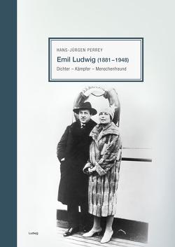Emil Ludwig (1881-1948) Dichter – Kämpfer – Menschenfreund von Perrey,  Hans-Jürgen