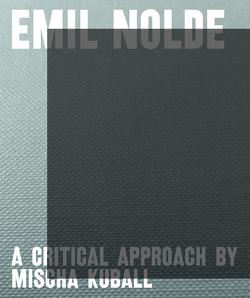 Emil Nolde – A Critical Approach by Mischa Kuball von Becker,  Astrid, Ensslin,  Felix, Fastert,  Sabine, Kastner,  Jens, Roth,  Nicole, Segelken,  Barbara, Ullrich,  Wolfgang