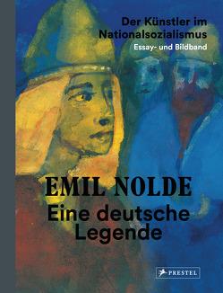 Emil Nolde. Eine deutsche Legende. – Der Künstler im Nationalsozialismus. Essay- und Bildband von Fulda,  Bernhard, Nationalgalerie Berlin, Nolde Stiftung Seebüll, Ring,  Christian, Soika,  Aya