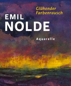 Emil Nolde. Glühender Farbenrausch von Becker,  Astrid, Keddies,  Jutta, Ohlsen,  Nils, Ring,  Christian