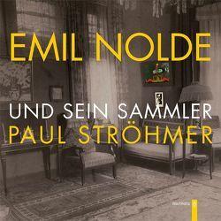 Emil Nolde und sein Sammler Paul Ströhmer von Henatsch,  Martin, Herbert-Gerisch-Stiftung,  Neumünster, Wolff-Thomsen,  Ulrike