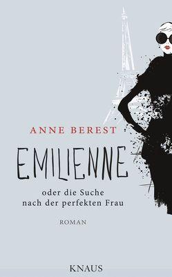 Emilienne oder die Suche nach der perfekten Frau von Berest,  Anne, Wurster,  Gaby