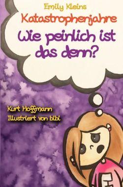 Emily Kleins Katastrophenjahre von Hoffmann,  Kurt