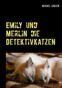 Emily und Merlin die Detektivkatzen von Löblein,  Michael