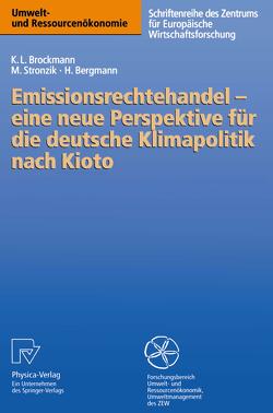 Emissionsrechtehandel — eine neue Perspektive für die deutsche Klimapolitik nach Kioto von Bergmann,  Heidi, Brockmann,  Karl L., Stronzik,  Marcus