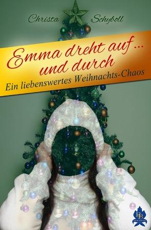 Emma dreht auf und durch von Schyboll,  Christa