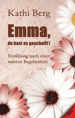 Emma, du hast es geschafft! von Berg,  Kathi