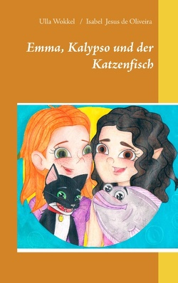 Emma, Kalypso und der Katzenfisch von Jesus de Oliveira,  Isabel, Wokkel,  Ulla