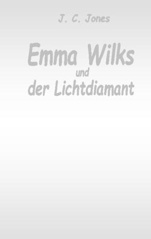 Emma Wilks und der Lichtdiamant von Jones,  J. C.