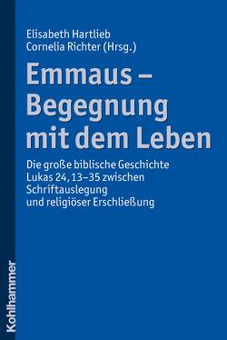 Emmaus – Begegnung mit dem Leben von Hartlieb,  Elisabeth Margaretha, Richter,  Cornelia
