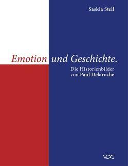 Emotion und Geschichte. Die Historienbilder von Paul Delaroche von Steil,  Saskia