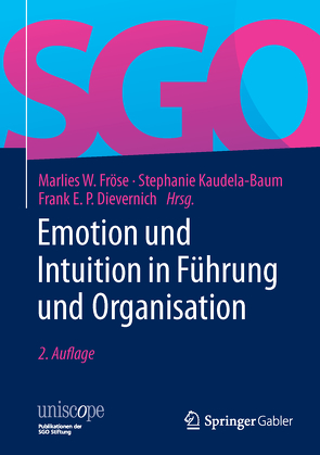Emotion und Intuition in Führung und Organisation von Dievernich,  Frank E.P., Fröse,  Marlies W., Kaudela-Baum,  Stephanie