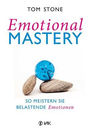 Emotional Mastery – So meistern Sie belastende Emotionen von Brandt,  Beate, Stone,  Tom