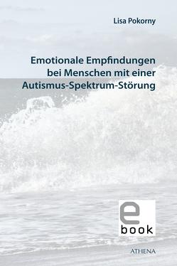 Emotionale Empfindungen bei Menschen mit Autismus-Spektrum-Störung von Pokorny,  Lisa