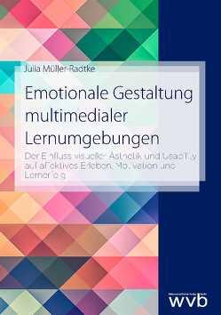 Emotionale Gestaltung multimedialer Lernumgebungen von Müller-Radtke,  Julia