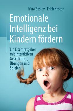 Emotionale Intelligenz bei Kindern fördern von Bosley,  Irina, Hirenko,  Anna, Kasten,  Erich