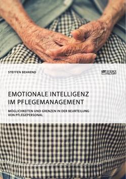 Emotionale Intelligenz im Pflegemanagement. Möglichkeiten und Grenzen in der Beurteilung von Pflegepersonal von Behrend,  Steffen