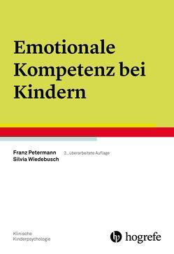 Emotionale Kompetenz bei Kindern von Petermann,  Franz, Wiedebusch,  Silvia