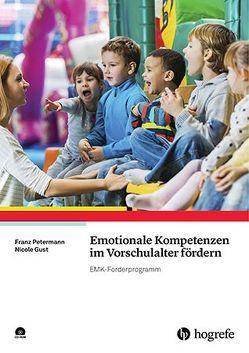 Emotionale Kompetenzen im Vorschulalter fördern von Gust,  Nicole, Petermann,  Franz
