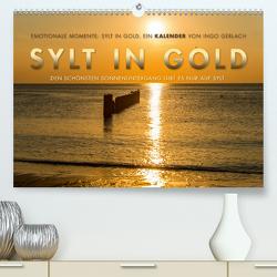 Emotionale Momente: Sylt in Gold. (Premium, hochwertiger DIN A2 Wandkalender 2021, Kunstdruck in Hochglanz) von Gerlach,  Ingo