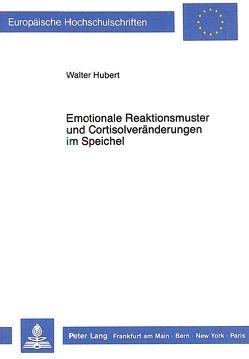 Emotionale Reaktionsmuster und Cortisolveränderungen im Speichel von Hubert,  Walter