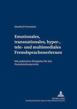 Emotionales, transnationales, hyper-, tele- und multimediales Fremdsprachenlernen von Overmann,  Manfred