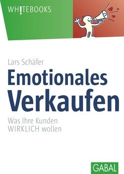 Emotionales Verkaufen von Schäfer,  Lars