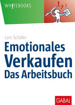 Emotionales Verkaufen – das Arbeitsbuch von Schäfer,  Lars
