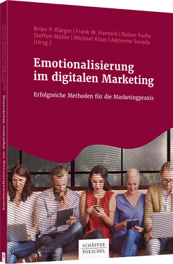 Emotionalisierung im digitalen Marketing von Fuchs,  Rainer, Hannich,  Frank M., Klaas,  Michael, Müller,  Steffen, Rüeger,  Brian P., Suvada,  Adrienne