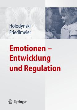 Emotionen – Entwicklung und Regulation von Friedlmeier,  Wolfgang, Holodynski,  Manfred
