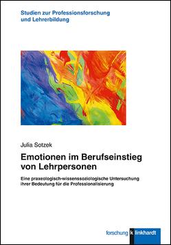 Emotionen im Berufseinstieg von Lehrpersonen von Sotzek,  Julia