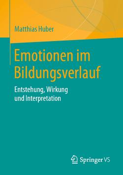 Emotionen im Bildungsverlauf von Huber,  Matthias