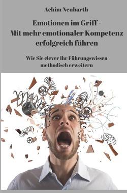 """""""Emotionen im Griff"""" – Mit mehr emotionaler Kompetenz erfolgreich führen von Neubarth,  Achim"""