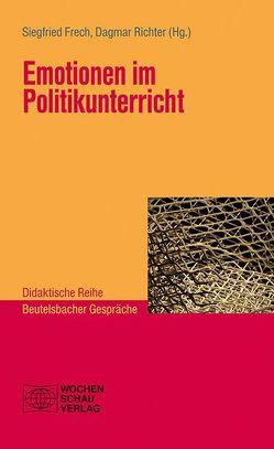 Emotionen im Politikunterricht von Frech,  Siegfried, Richter,  Dagmar
