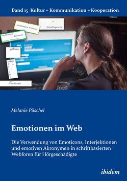 Emotionen im Web: Die Verwendung von Emoticons, Interjektionen und emotiven Akronymen in schriftbasierten Webforen für Hörgeschädigte von Berkenbusch,  Gabriele, Helmolt,  Katharina V, Püschel,  Melanie