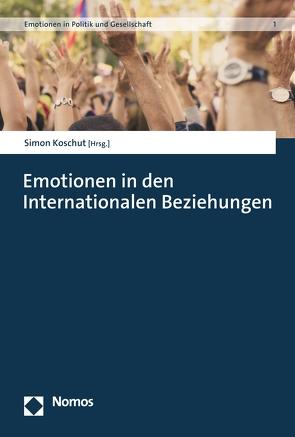 Emotionen in den Internationalen Beziehungen von Koschut,  Simon