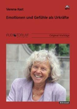 Emotionen und Gefühle als Urkräfte von Kast,  Verena