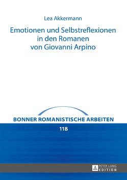 Emotionen und Selbstreflexionen in den Romanen von Giovanni Arpino von Akkermann,  Lea