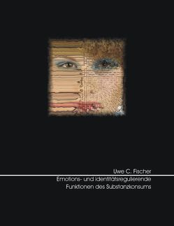 Emotions- und identitätsregulierende Funktionen des Substanzkonsums von Fischer,  Uwe