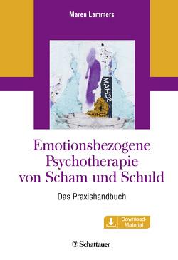 Emotionsbezogene Psychotherapie von Scham und Schuld von Lammers,  Maren