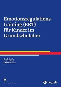 Emotionsregulationstraining (ERT) für Kinder im Grundschulalter von Heinrichs,  Nina, Lohaus,  Arnold, Maxwill,  Johanna