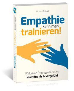 Empathie kann man trainieren! von Draksal,  Michael