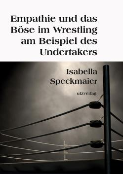 Empathie und das Böse im Wrestling am Beispiel des Undertakers von Speckmaier,  Isabella