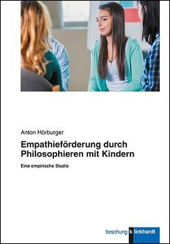Empathieförderung durch Philosophieren mit Kindern von Hörburger,  Anton