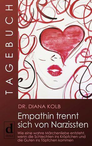 Tagebuch: Empathin trennt sich von Narzissten von Kolb,  Diana