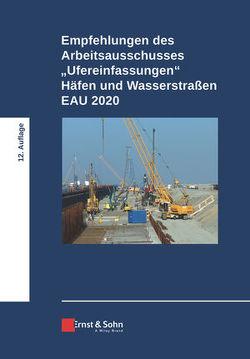 """Empfehlungen des Arbeitsausschusses """"Ufereinfasungen"""" Häfen und Wasserstraßen EAU 2020"""