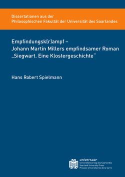 """Empfindungsk(r)ampf – Johann Martin Millers empfindsamer Roman """"Siegwart. Eine Klostergeschichte"""" von Spielmann,  Hans Robert"""
