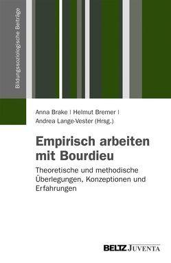 Empirisch Arbeiten mit Bourdieu von Brake,  Anna, Bremer,  Helmut, Lange-Vester,  Andrea